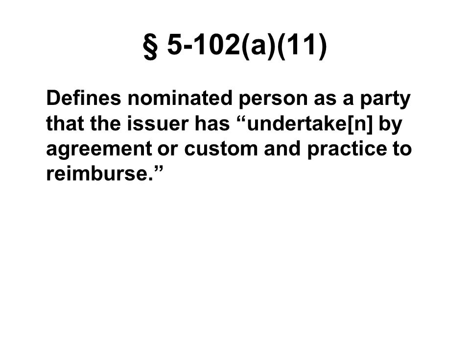 § 5-102(a)(11) Defines nominated person as a party that the issuer has undertake[n] by agreement or custom and practice to reimburse.