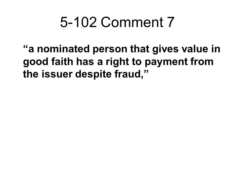 5-102 Comment 7 a nominated person that gives value in good faith has a right to payment from the issuer despite fraud,