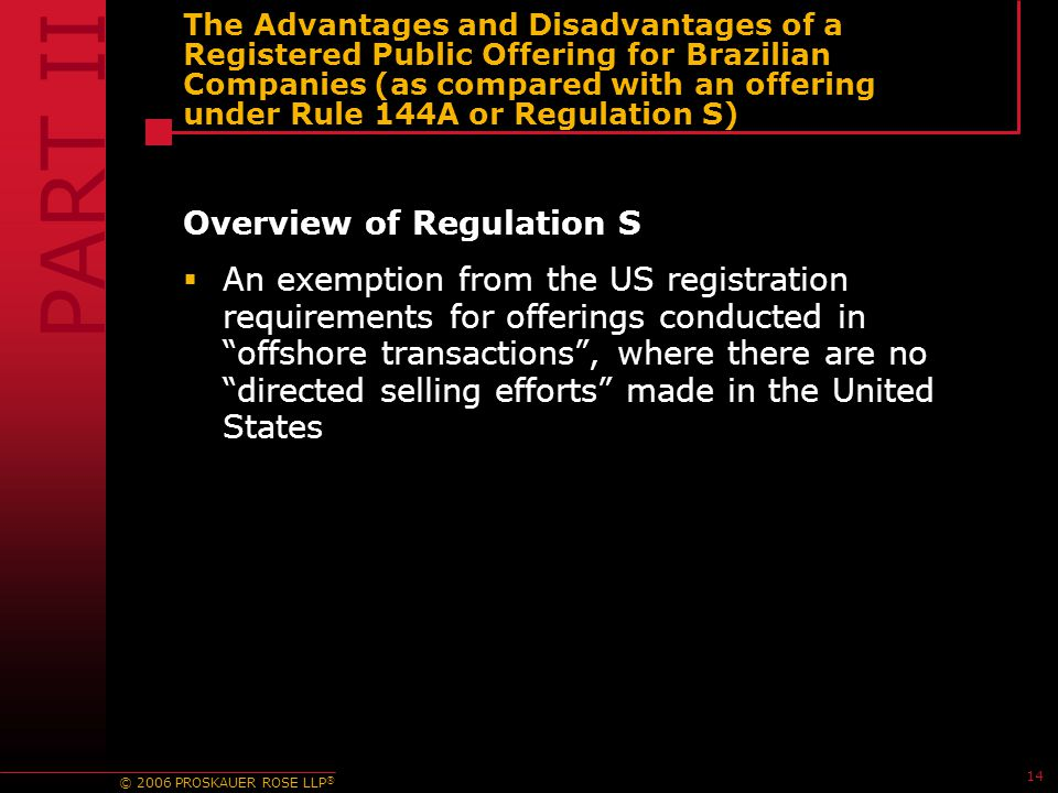 © 2006 PROSKAUER ROSE LLP ® 14 The Advantages and Disadvantages of a Registered Public Offering for Brazilian Companies (as compared with an offering