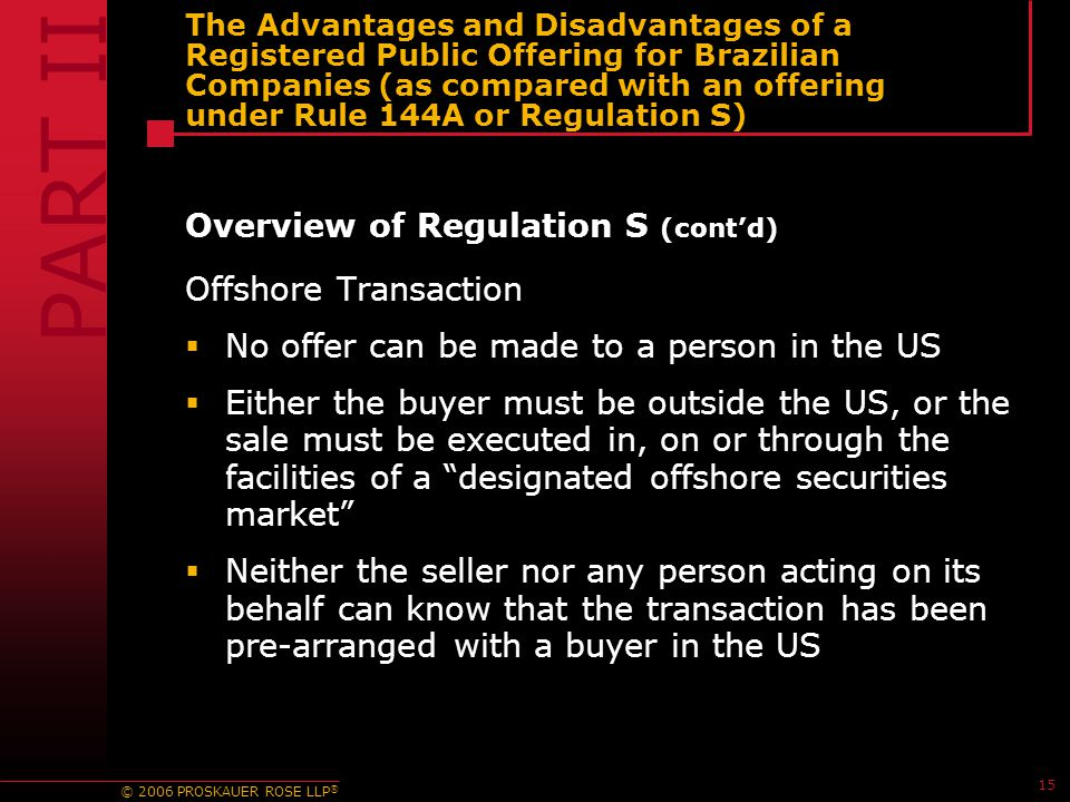 © 2006 PROSKAUER ROSE LLP ® 15 The Advantages and Disadvantages of a Registered Public Offering for Brazilian Companies (as compared with an offering