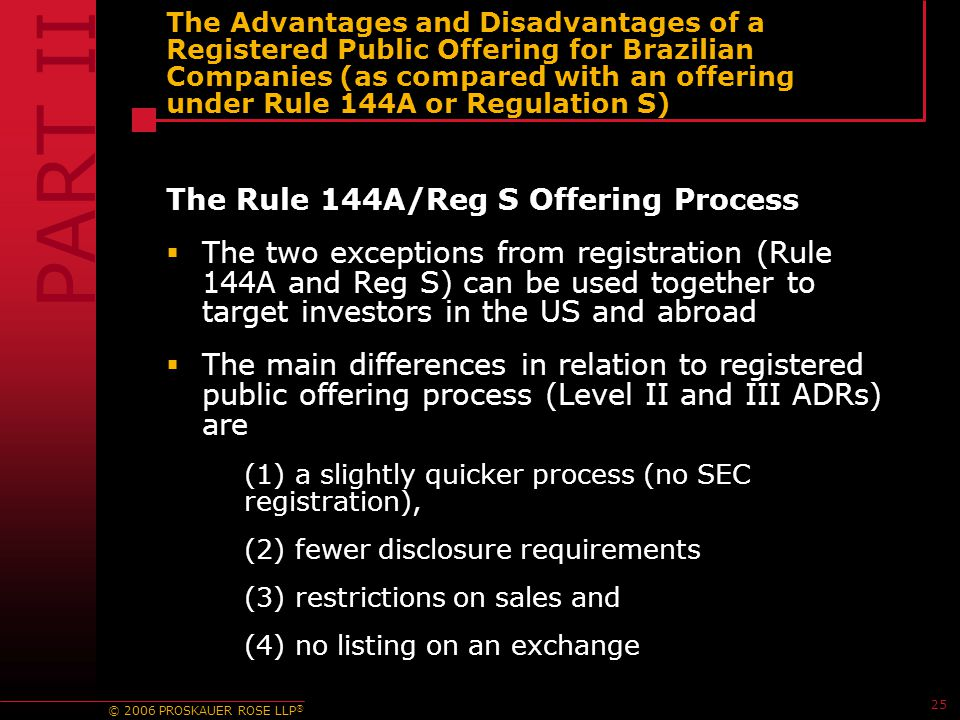 © 2006 PROSKAUER ROSE LLP ® 25 The Advantages and Disadvantages of a Registered Public Offering for Brazilian Companies (as compared with an offering