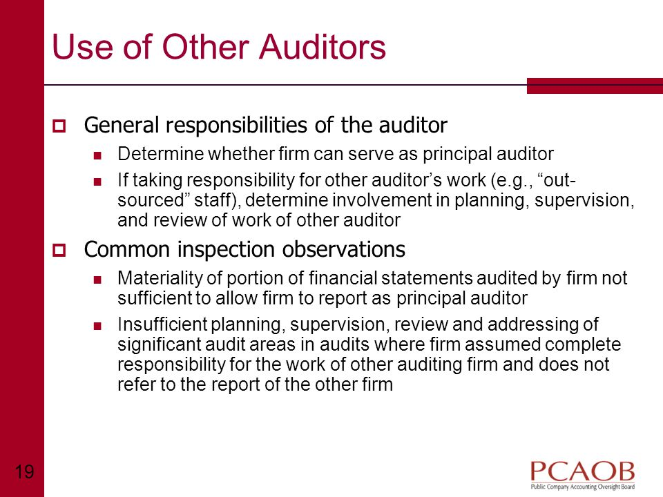 19 Use of Other Auditors  General responsibilities of the auditor Determine whether firm can serve as principal auditor If taking responsibility for