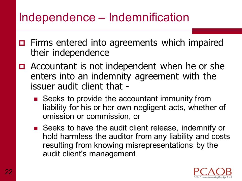 22 Independence – Indemnification  Firms entered into agreements which impaired their independence  Accountant is not independent when he or she ent