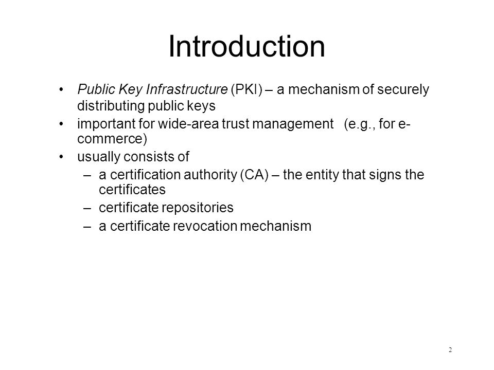 2 Introduction Public Key Infrastructure (PKI) – a mechanism of securely distributing public keys important for wide-area trust management (e.g., for