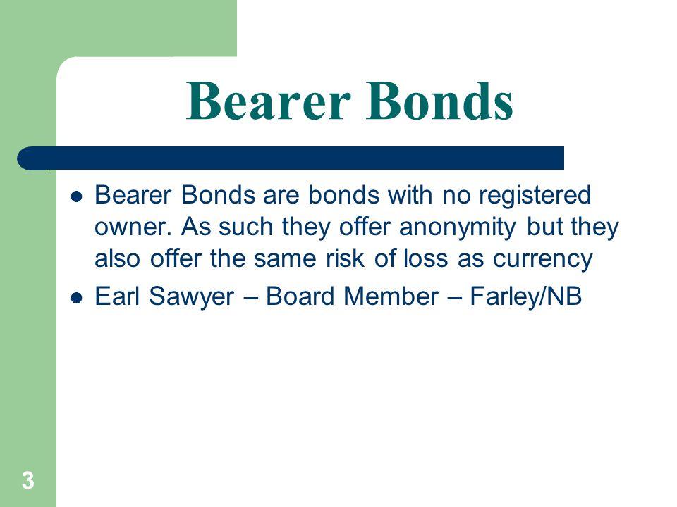 3 Bearer Bonds Bearer Bonds are bonds with no registered owner.