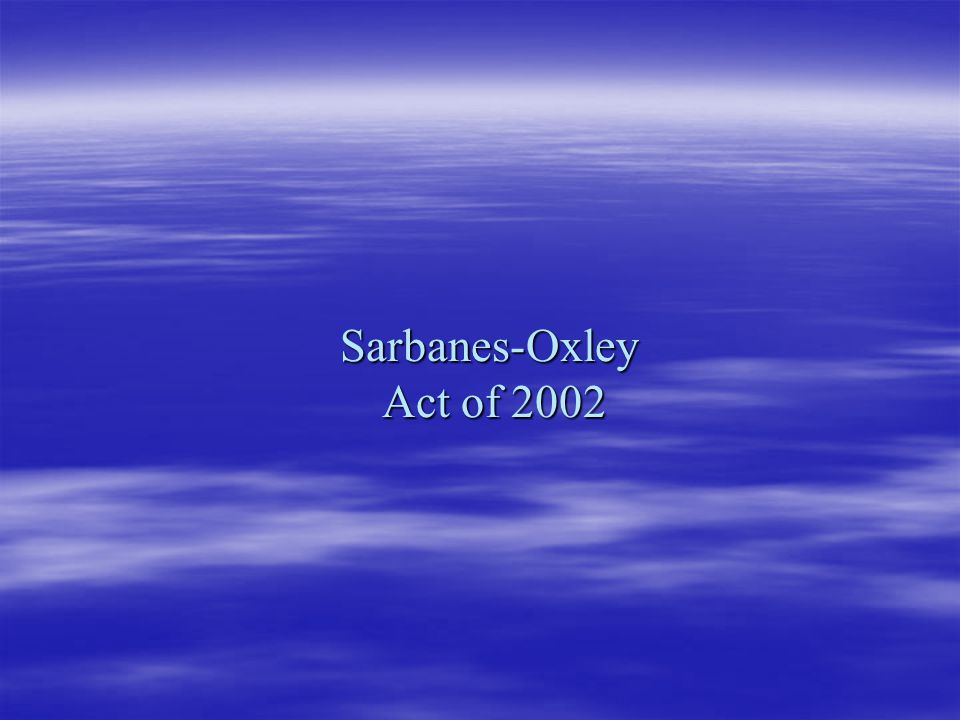 Contents  Brief History  Objectives of Sarbanes-Oxley  Key Points