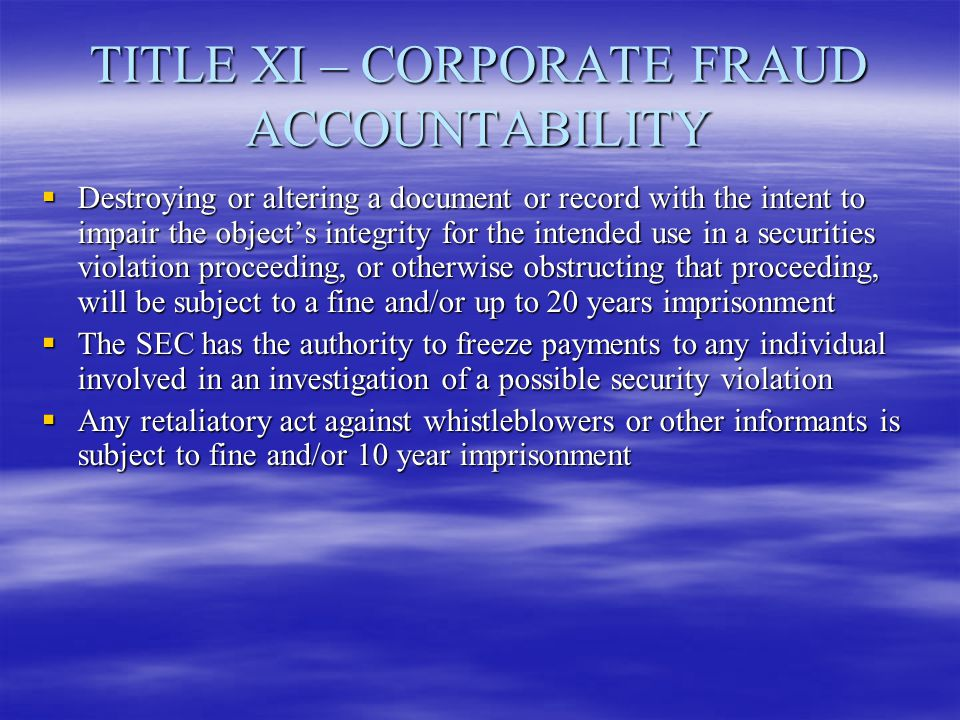 TITLE XI – CORPORATE FRAUD ACCOUNTABILITY  Destroying or altering a document or record with the intent to impair the object's integrity for the inten