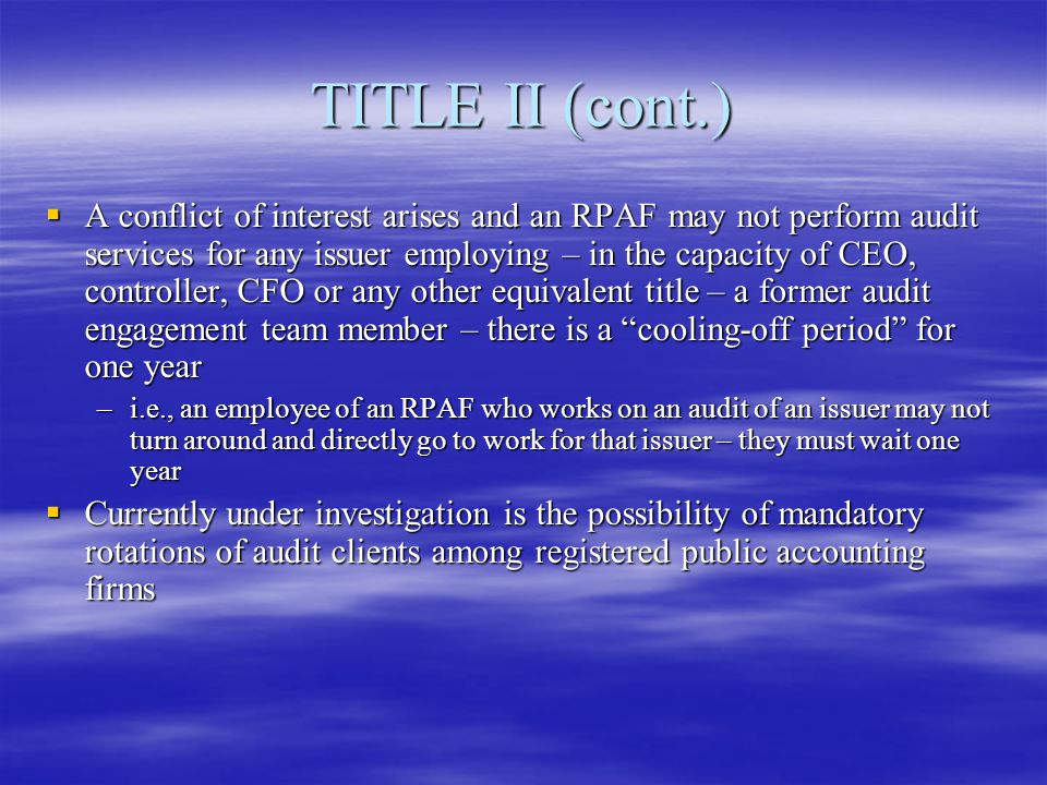 TITLE II (cont.)  A conflict of interest arises and an RPAF may not perform audit services for any issuer employing – in the capacity of CEO, control