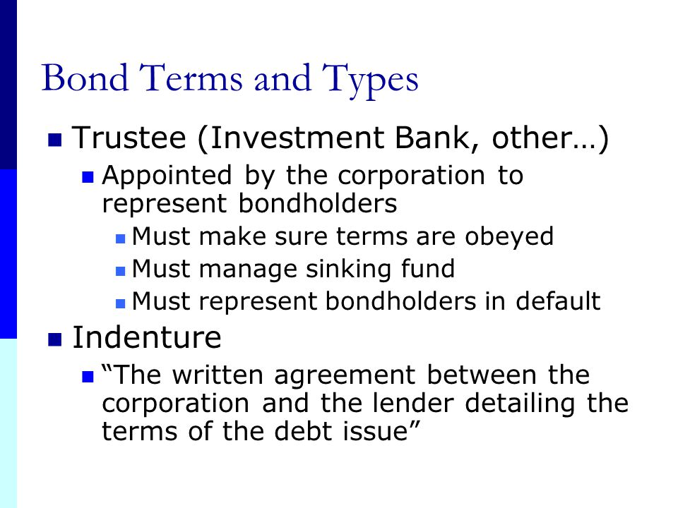 """Bond Terms and Types Bonds = Long-term debt Privately placed Directly placed with the lender Public-issue bonds Offered to the public Finance jargon"""""""