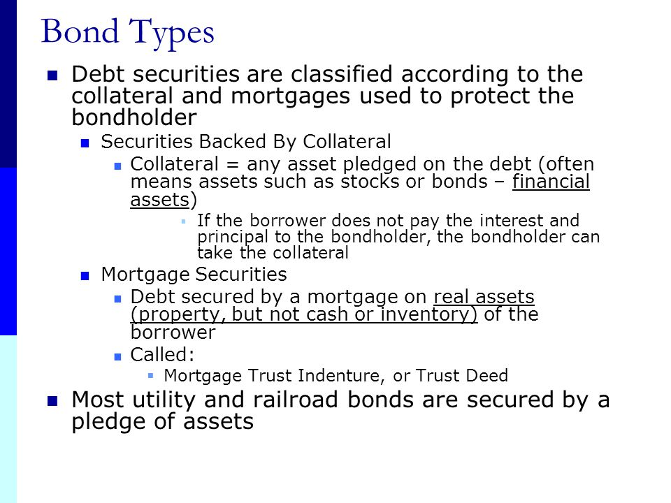 Bond Types Security: Generic term that means Stocks or Bonds or other investment vehicles that are backed by an asset A document indicating ownership