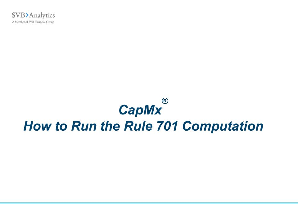 CapMx ® How to Run the Rule 701 Computation