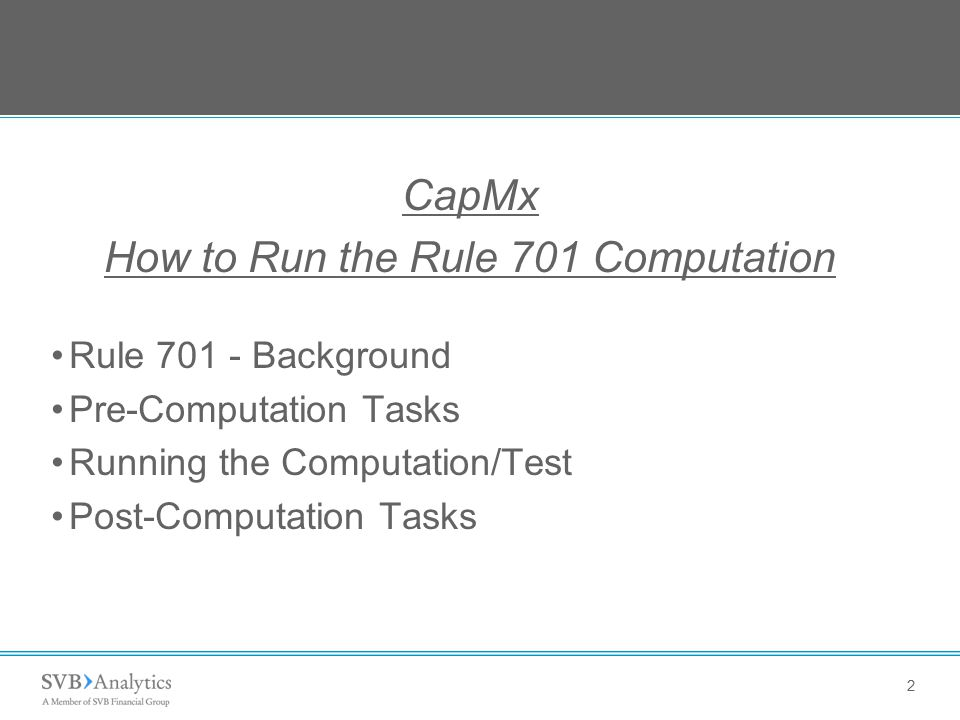 CapMx How to Run the Rule 701 Computation Rule 701 - Background Pre-Computation Tasks Running the Computation/Test Post-Computation Tasks 2