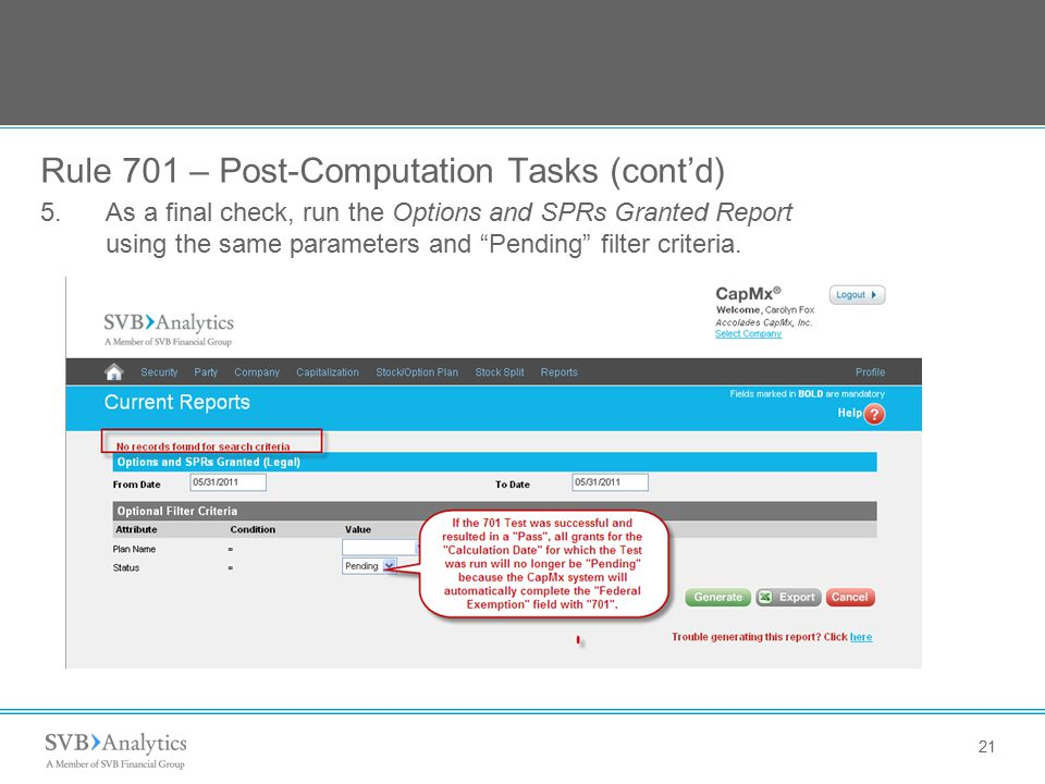21 Rule 701 – Post-Computation Tasks (cont'd) 5.As a final check, run the Options and SPRs Granted Report using the same parameters and Pending filter criteria.