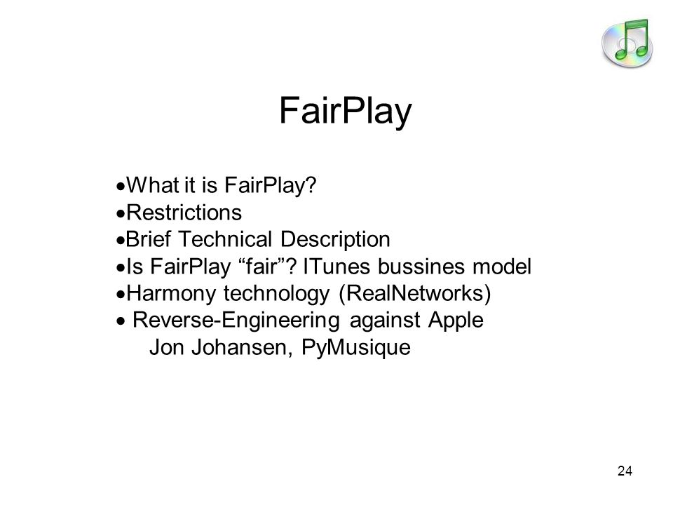 24  What it is FairPlay.  Restrictions  Brief Technical Description  Is FairPlay fair .
