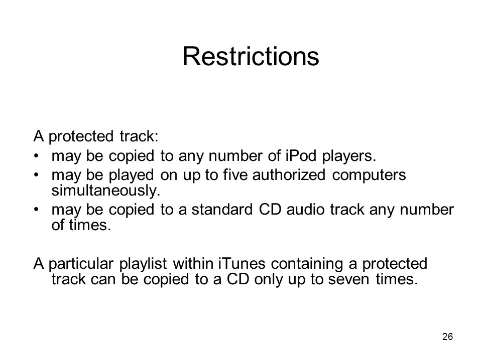 26 Restrictions A protected track: may be copied to any number of iPod players.