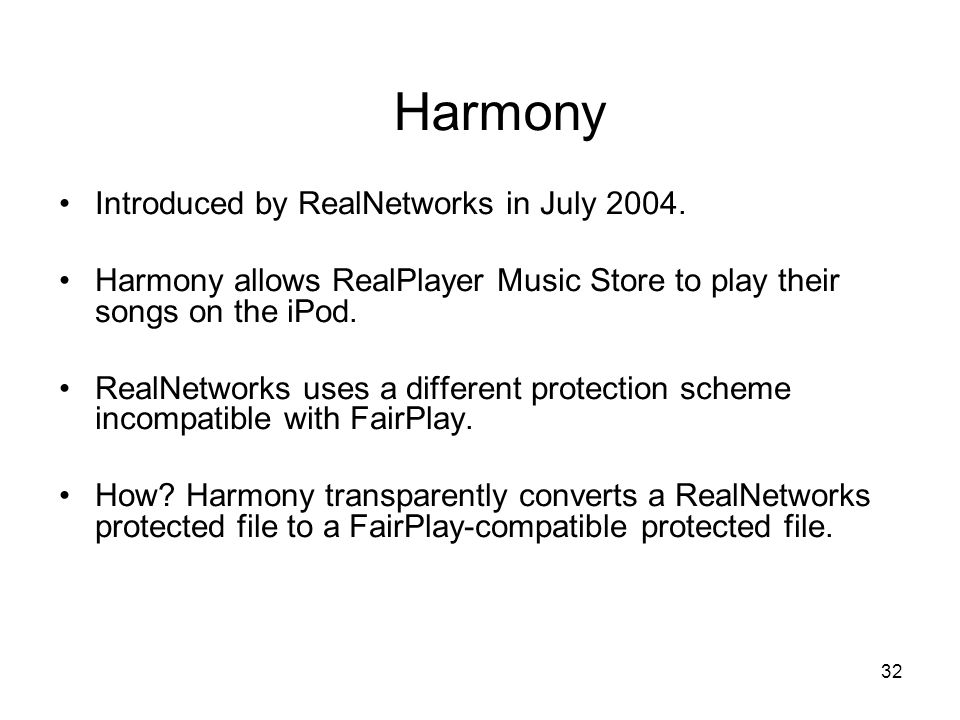 32 Harmony Introduced by RealNetworks in July 2004.