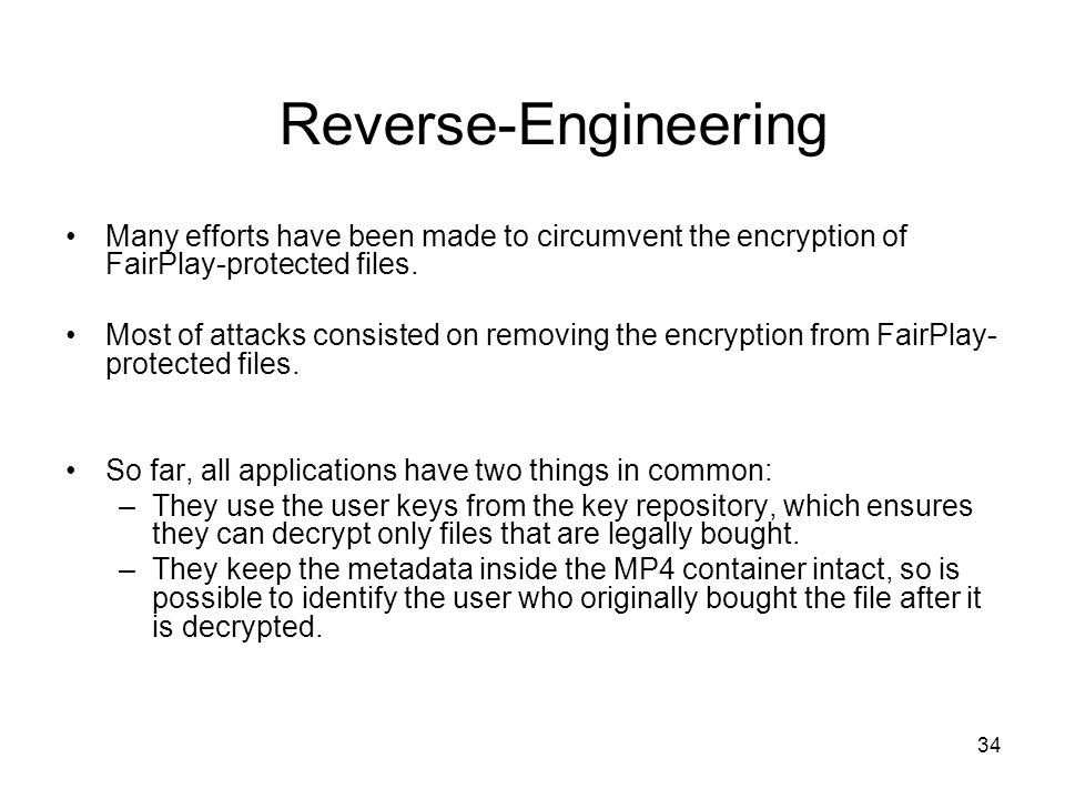 34 Reverse-Engineering Many efforts have been made to circumvent the encryption of FairPlay-protected files.