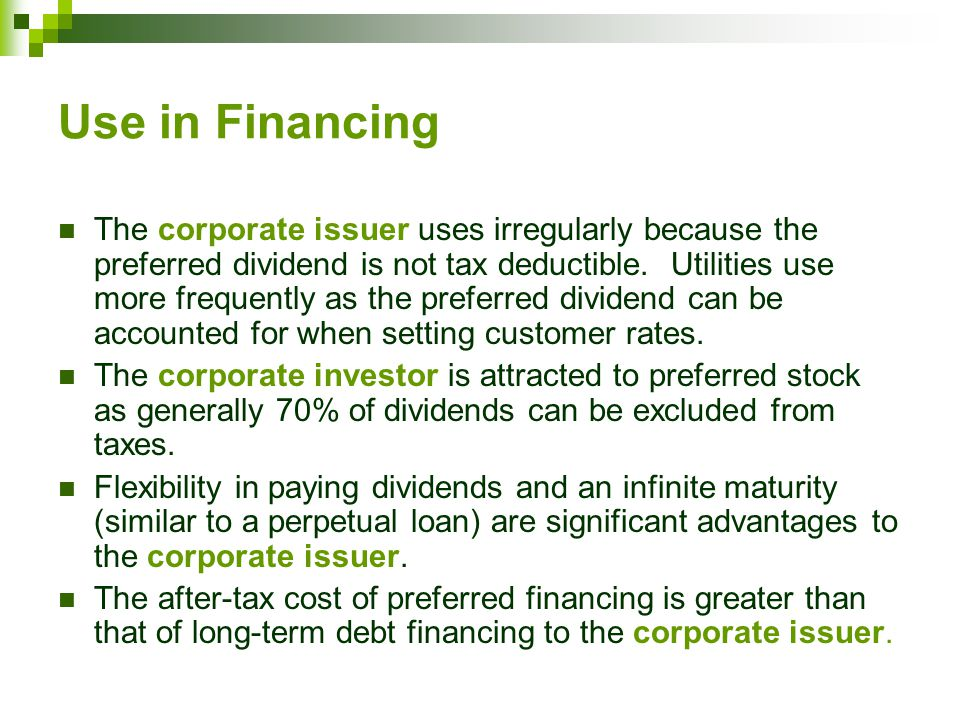 Use in Financing The corporate issuer uses irregularly because the preferred dividend is not tax deductible.
