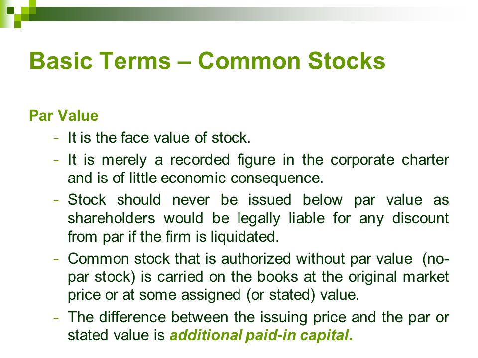 Basic Terms – Common Stocks Par Value − It is the face value of stock.