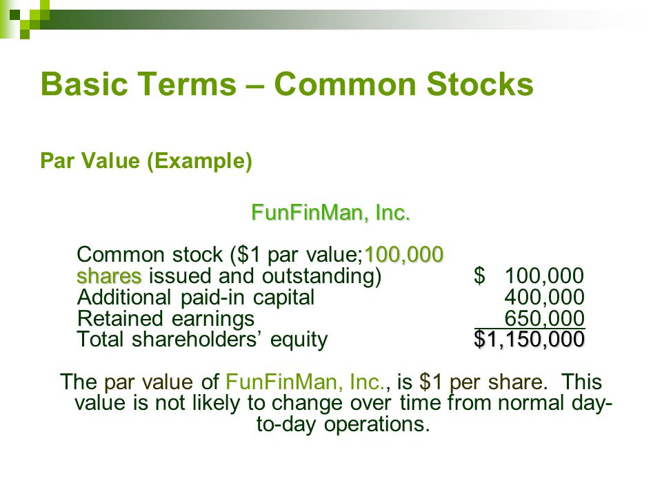 Basic Terms – Common Stocks Par Value (Example) FunFinMan, Inc.