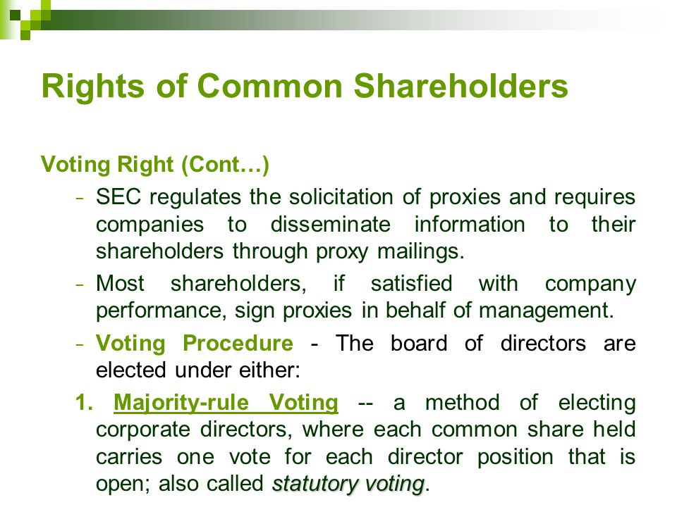 Rights of Common Shareholders Voting Right (Cont…) − SEC regulates the solicitation of proxies and requires companies to disseminate information to their shareholders through proxy mailings.