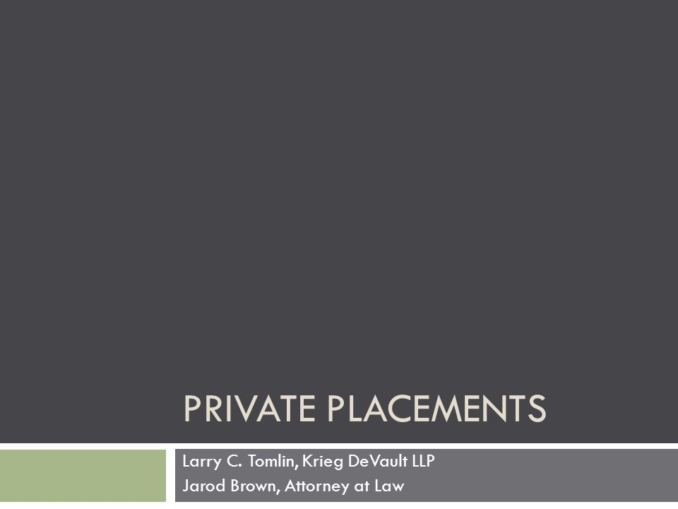 PRIVATE PLACEMENTS Larry C. Tomlin, Krieg DeVault LLP Jarod Brown, Attorney at Law