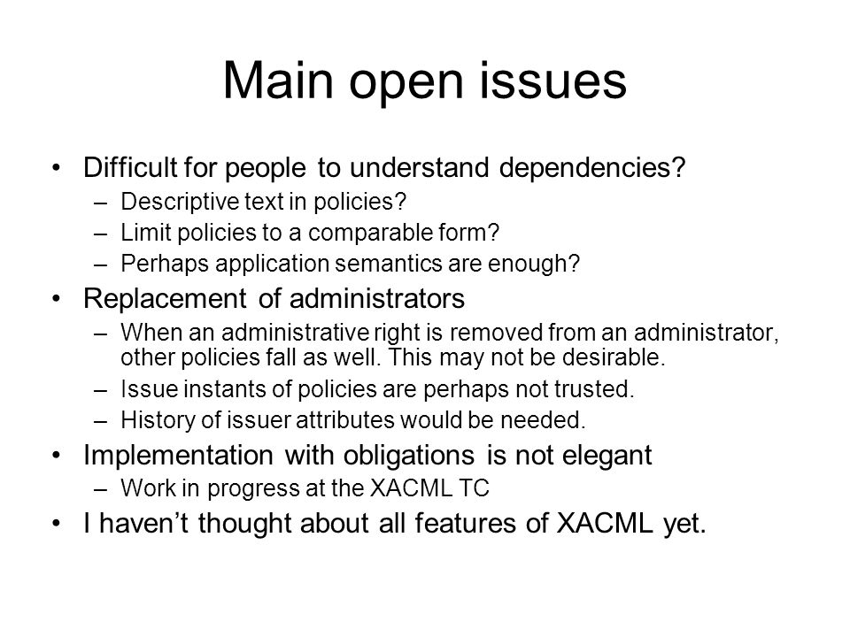 Main open issues Difficult for people to understand dependencies.