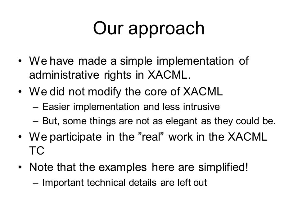 Our approach We have made a simple implementation of administrative rights in XACML.