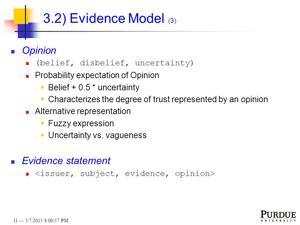 11 --- 5/7/2015 8:01:19 PM 3.2) Evidence Model (3) Opinion (belief, disbelief, uncertainty) Probability expectation of Opinion  Belief + 0.5 * uncert