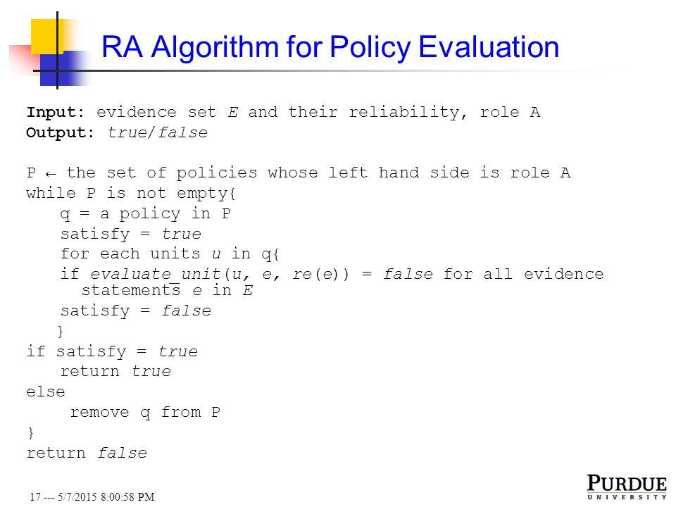 17 --- 5/7/2015 8:01:19 PM RA Algorithm for Policy Evaluation Input: evidence set E and their reliability, role A Output: true/false P ← the set of po