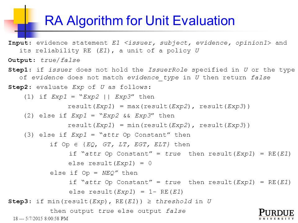 18 --- 5/7/2015 8:01:19 PM RA Algorithm for Unit Evaluation Input: evidence statement E1 and its reliability RE (E1), a unit of a policy U Output: tru