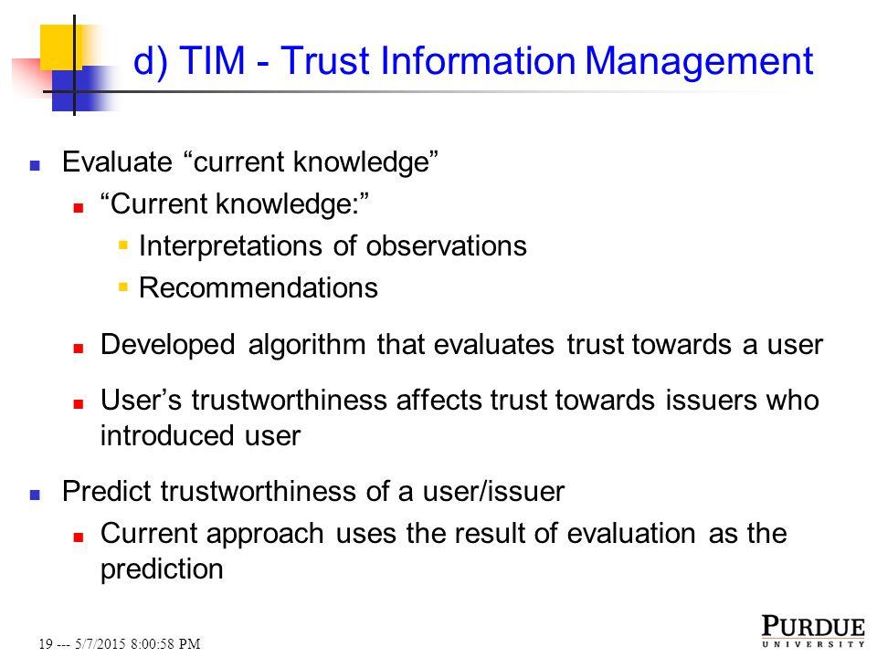 "19 --- 5/7/2015 8:01:19 PM d) TIM - Trust Information Management Evaluate ""current knowledge"" ""Current knowledge:""  Interpretations of observations "
