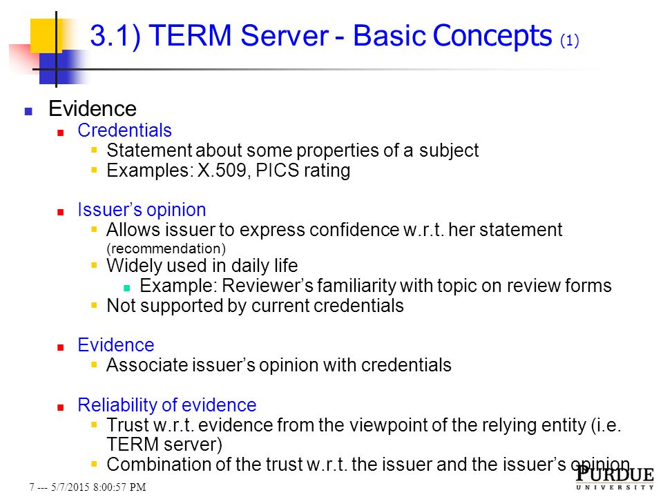 7 --- 5/7/2015 8:01:19 PM 3.1) TERM Server - Basic Concepts (1) Evidence Credentials  Statement about some properties of a subject  Examples: X.509,