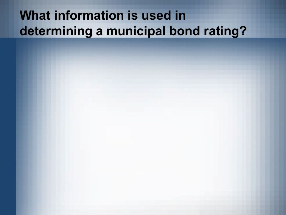 What information is used in determining a municipal bond rating