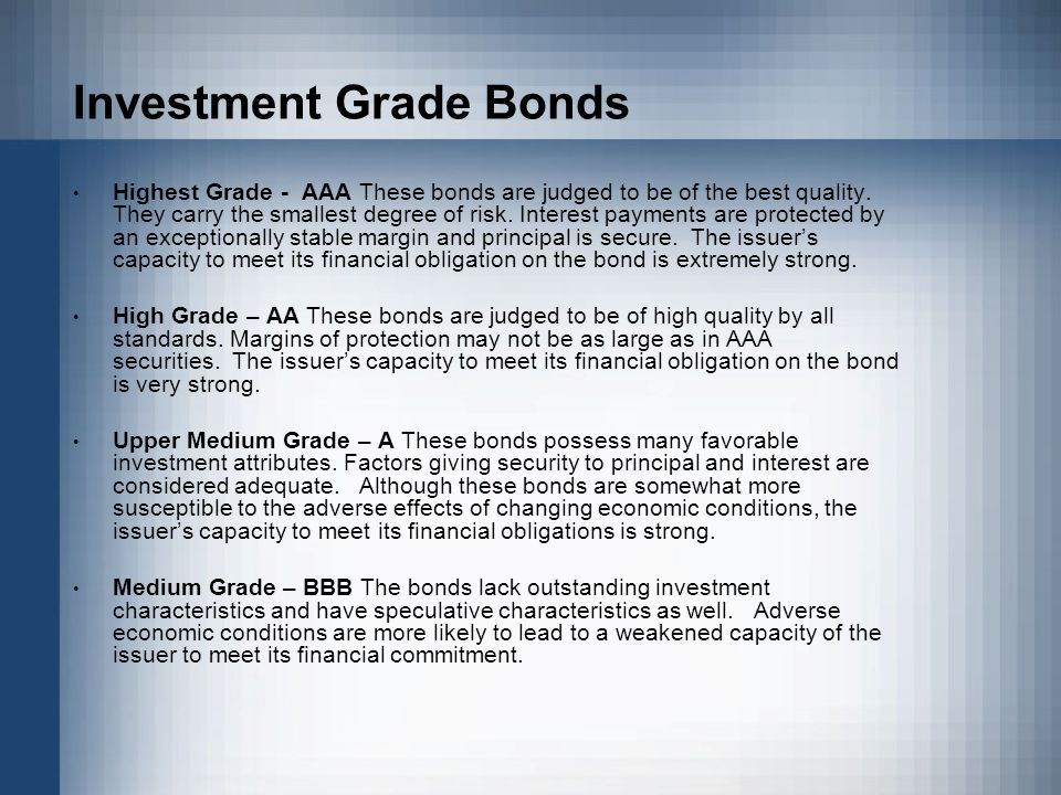 Investment Grade Bonds Highest Grade - AAA These bonds are judged to be of the best quality.