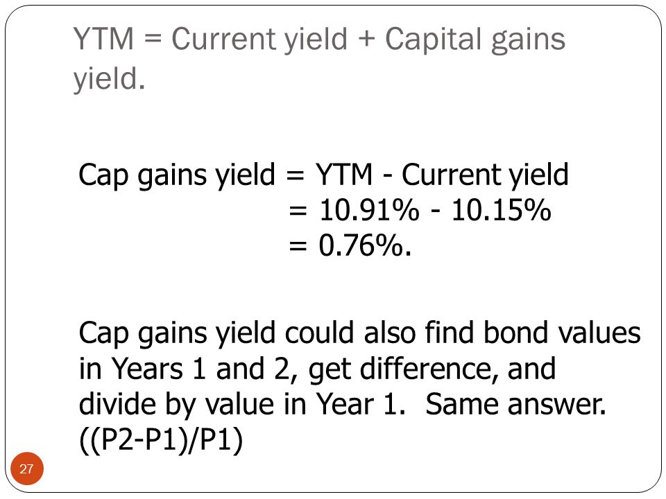 YTM = Current yield + Capital gains yield.