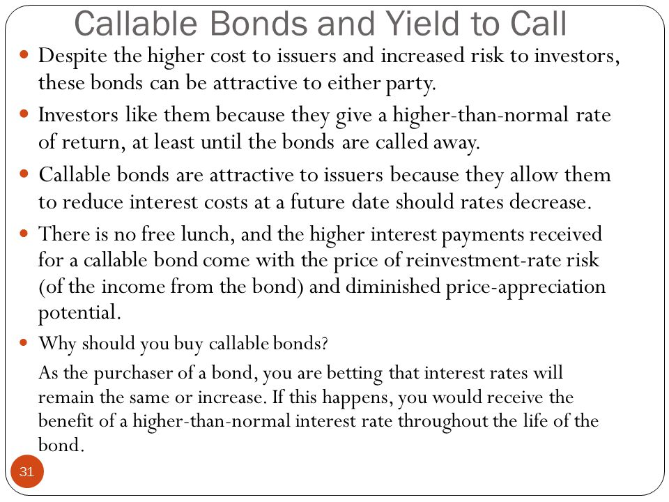 31 Despite the higher cost to issuers and increased risk to investors, these bonds can be attractive to either party.