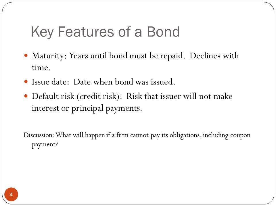Key Features of a Bond 4 Maturity: Years until bond must be repaid.