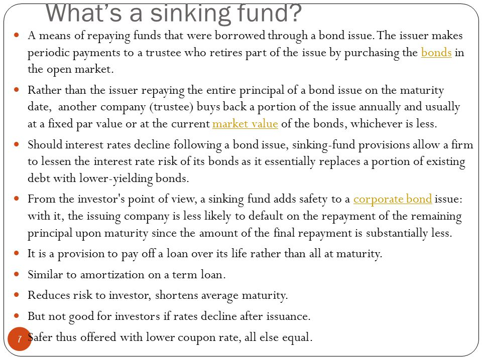 What's a sinking fund.7 A means of repaying funds that were borrowed through a bond issue.