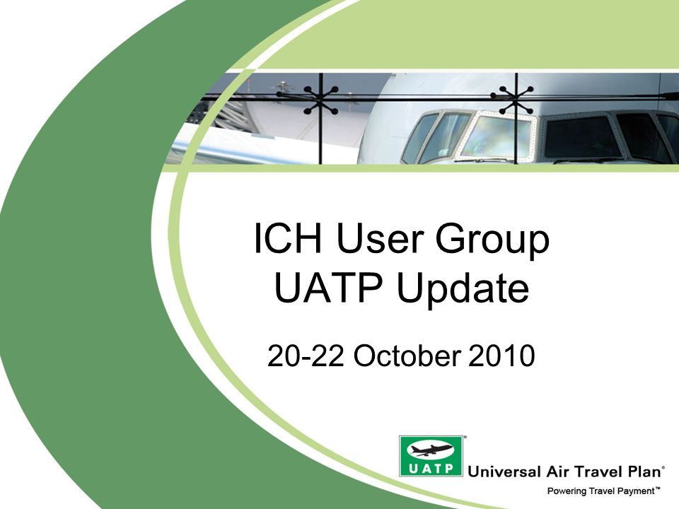 ICH User Group UATP Update 20-22 October 2010