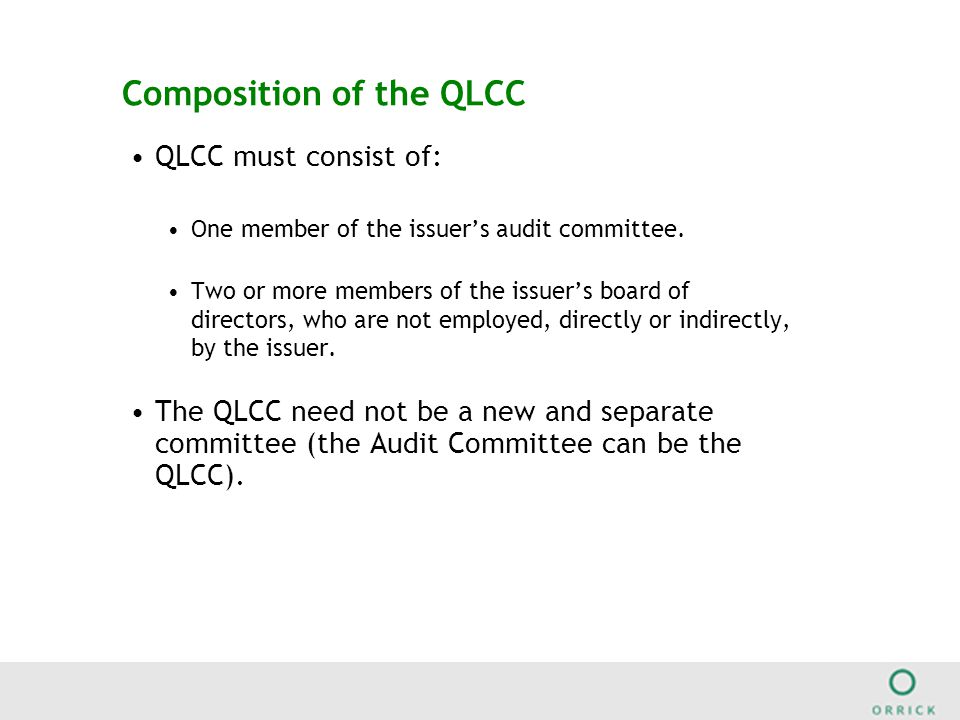 Composition of the QLCC QLCC must consist of: One member of the issuer's audit committee.