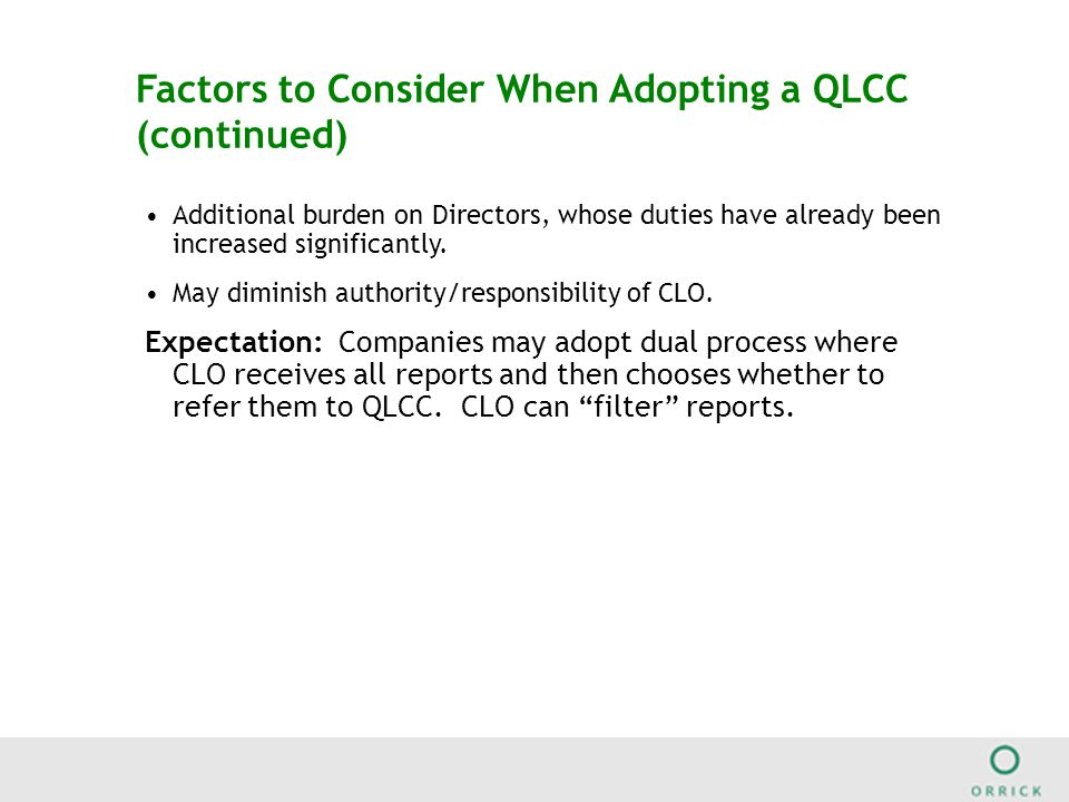 Factors to Consider When Adopting a QLCC (continued) Additional burden on Directors, whose duties have already been increased significantly.