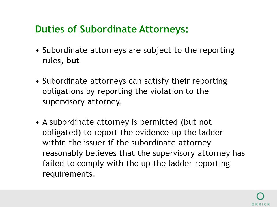 Duties of Subordinate Attorneys: Subordinate attorneys are subject to the reporting rules, but Subordinate attorneys can satisfy their reporting obligations by reporting the violation to the supervisory attorney.
