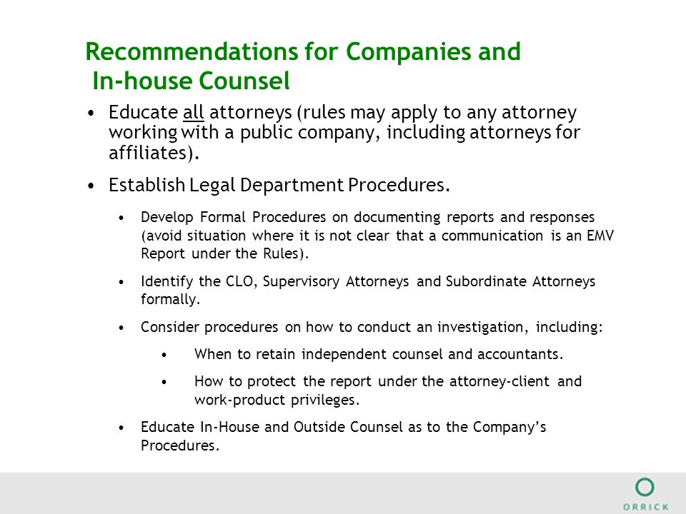 Recommendations for Companies and In-house Counsel Educate all attorneys (rules may apply to any attorney working with a public company, including attorneys for affiliates).