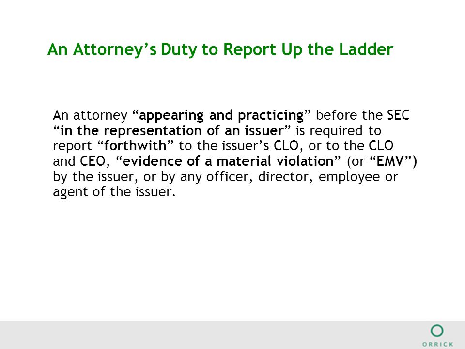 Discharge for Reporting Evidence If an attorney believes that he or she was discharged because he or she fulfilled the reporting obligations, he or she may (but is not required to) notify the issuer's board of directors, audit committee or other independent committee of the board.
