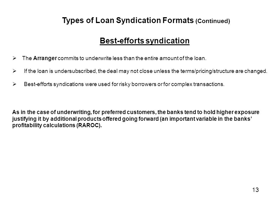 Best-efforts syndication  The Arranger commits to underwrite less than the entire amount of the loan.