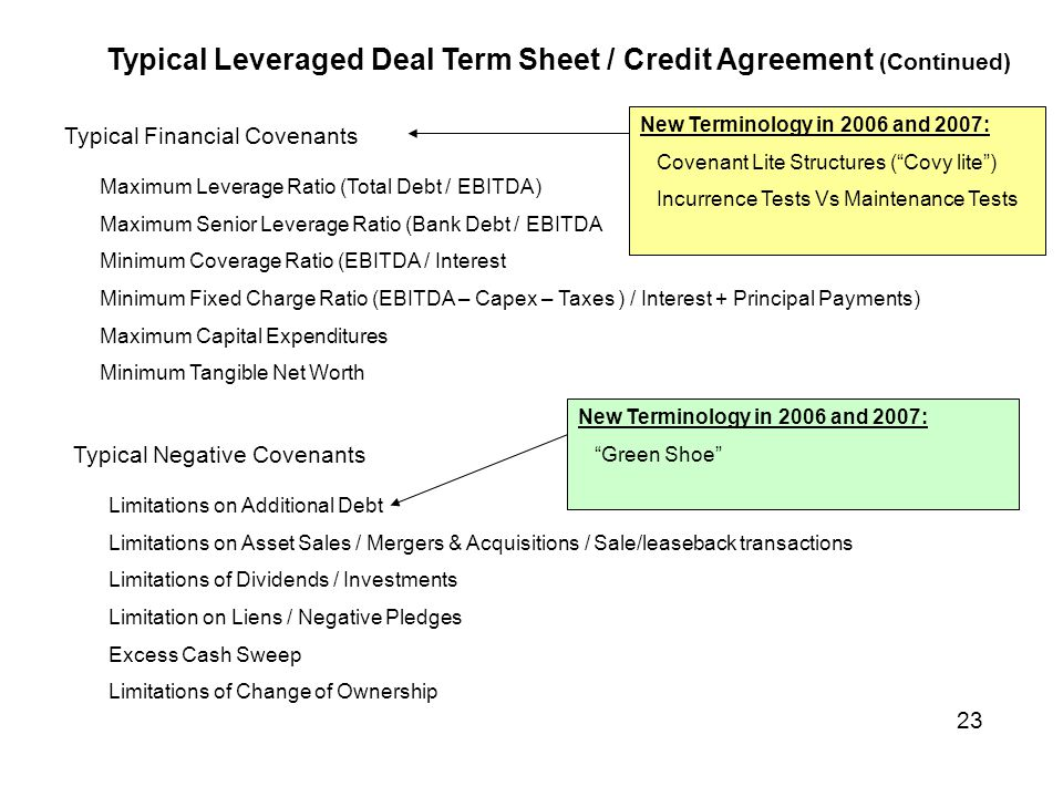 Typical Financial Covenants Typical Negative Covenants Maximum Leverage Ratio (Total Debt / EBITDA) Maximum Senior Leverage Ratio (Bank Debt / EBITDA