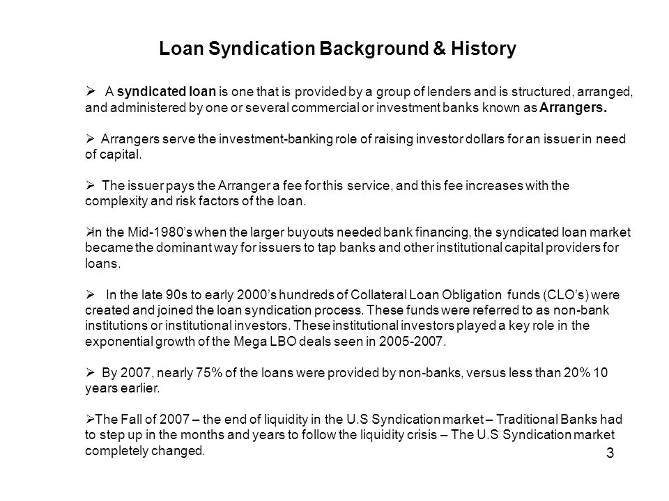  A syndicated loan is one that is provided by a group of lenders and is structured, arranged, and administered by one or several commercial or investment banks known as Arrangers.