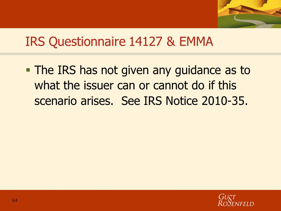 64 IRS Questionnaire 14127 & EMMA  The IRS has not given any guidance as to what the issuer can or cannot do if this scenario arises.