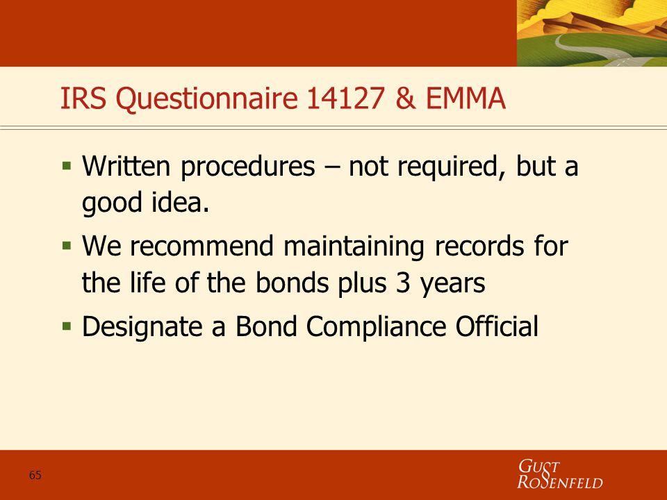 65 IRS Questionnaire 14127 & EMMA  Written procedures – not required, but a good idea.